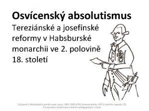Osvcensk absolutismus Terezinsk a josefnsk reformy v Habsbursk
