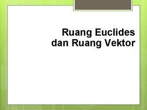 1 Ruang Euclides dan Ruang Vektor Sub Pokok