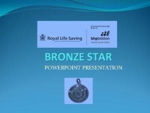 BRONZE STAR POWERPOINT PRESENTATION Bronze Star Assessment Assessor