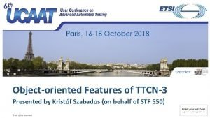 Objectoriented Features of TTCN3 Presented by Kristf Szabados