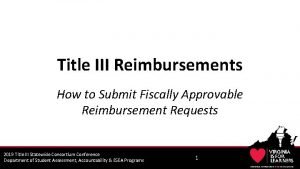 Title III Reimbursements How to Submit Fiscally Approvable