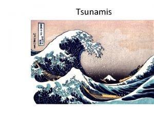 Tsunamis What is a tsunami A tsunami is