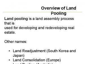 Overview of Land Pooling Land pooling is a