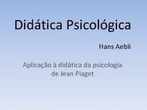 Didtica Psicolgica Hans Aebli Aplicao didtica da psicologia
