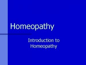 Homeopathy Introduction to Homeopathy Principles n A system