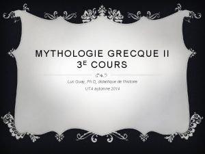 MYTHOLOGIE GRECQUE II 3 E COURS Luc Guay