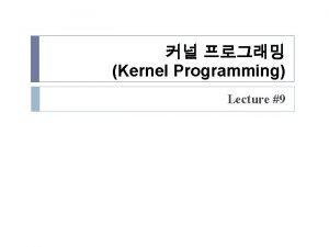 Kernel Programming Lecture 9 1 Kernel Programming 1
