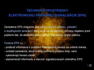 TECHNICK PROSTRIEDKY ELEKTRONICKEJ POIARNEJ SIGNALIZCIE EPS Zariadenie EPS