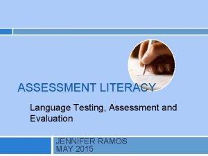ASSESSMENT LITERACY Language Testing Assessment and Evaluation JENNIFER