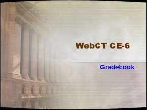 Web CT CE6 Gradebook Gradebook View Tabs Grades