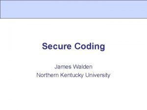Secure Coding James Walden Northern Kentucky University Topics