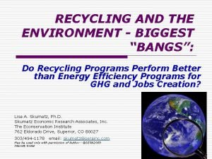 RECYCLING AND THE ENVIRONMENT BIGGEST BANGS Do Recycling