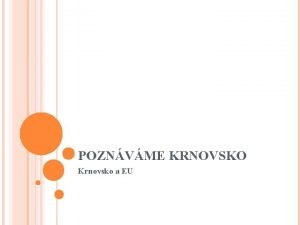 POZNVME KRNOVSKO Krnovsko a EU KRNOVSKO A EU