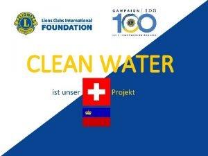 CLEAN WATER ist unser Projekt Unser Ziel Bis