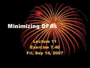 Minimizing DFAs Lecture 11 Exercise 7 40 Fri