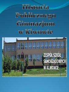 Historia Publicznego Gimnazjum w Klwowie Historia Publicznego Gimnazjum