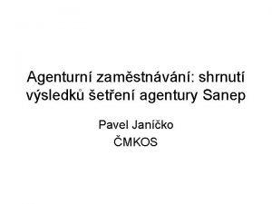 Agenturn zamstnvn shrnut vsledk eten agentury Sanep Pavel