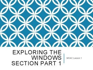EXPLORING THE WINDOWS SECTION PART 1 MOAC Lesson