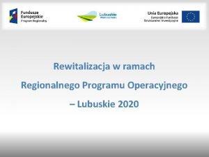 Rewitalizacja w ramach Regionalnego Programu Operacyjnego Lubuskie 2020