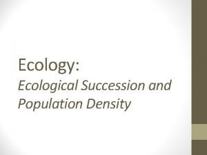 Ecology Ecological Succession and Population Density Population Characteristics