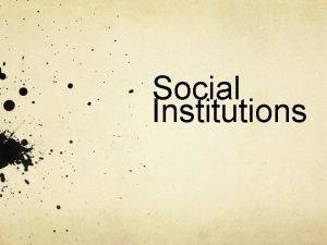 Social Institutions Social Institutions A social institution if