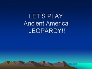 LETS PLAY Ancient America JEOPARDY Jeopardy Vocabulary The