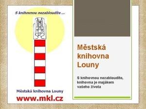 Mstsk knihovna Louny S knihovnou nezabloudte knihovna je