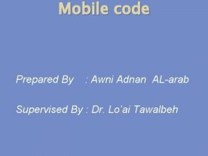 Mobile code Prepared By Awni Adnan ALarab Supervised