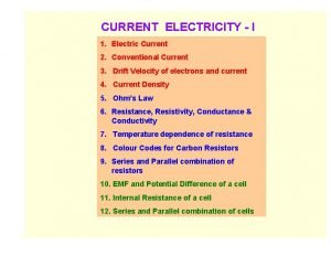 CURRENT ELECTRICITY I 1 Electric Current 2 Conventional