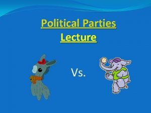 Political Parties Lecture Vs Why Political Parties Provide