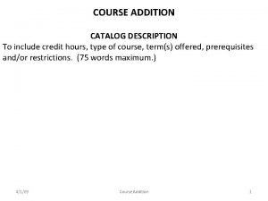 COURSE ADDITION CATALOG DESCRIPTION To include credit hours