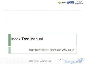 Index Tree Manual National Institute of Informatics 2013