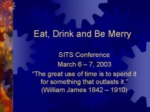 Eat Drink and Be Merry SITS Conference March