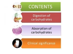 CONTENTS Digestion of carbohydrates Absorption of carbohydrates Clinical