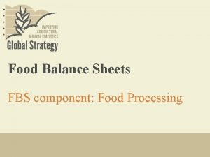 Food Balance Sheets FBS component Food Processing Learning