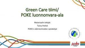 Green Care tiimi POKE luonnonvaraala Materiaalin tekijt Taina
