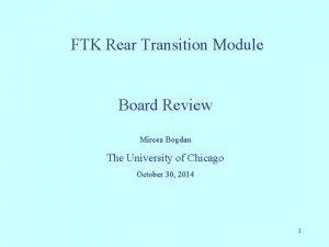 FTK Rear Transition Module Board Review Mircea Bogdan