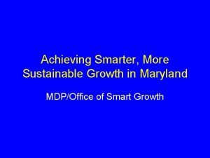 Achieving Smarter More Sustainable Growth in Maryland MDPOffice
