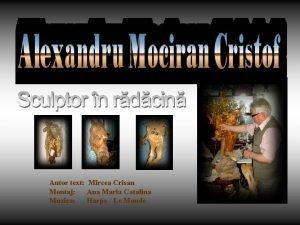 Autor text Mircea Crisan Montaj Ana Maria Catalina