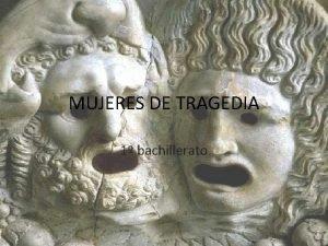 MUJERES DE TRAGEDIA 1 bachillerato La tragedia Origen