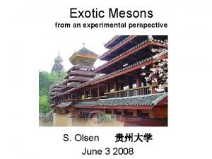 Exotic Mesons from an experimental perspective S Olsen