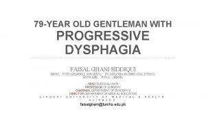 79 YEAR OLD GENTLEMAN WITH PROGRESSIVE DYSPHAGIA MBBS