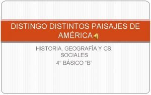 DISTINGO DISTINTOS PAISAJES DE AMRICA HISTORIA GEOGRAFA Y