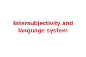 Intersubjectivity and language system The ability to experience