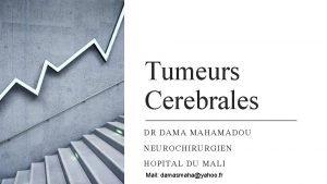 Tumeurs Cerebrales DR DAMA MAHAMADOU NEUROCHIRURGIEN HOPITAL DU