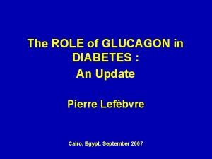 The ROLE of GLUCAGON in DIABETES An Update