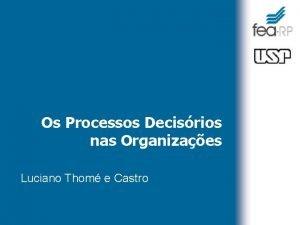 Os Processos Decisrios nas Organizaes Luciano Thom e