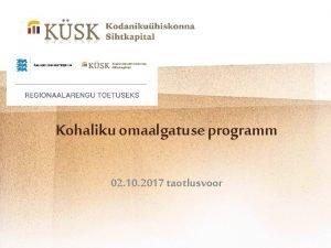 Kohaliku omaalgatuse programm 02 10 2017 taotlusvoor Programmi