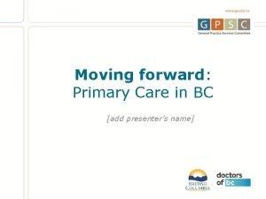 Moving forward Primary Care in BC add presenters