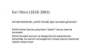 Karl Marx 1818 1883 Aslnda felsefecidir politik iktisada